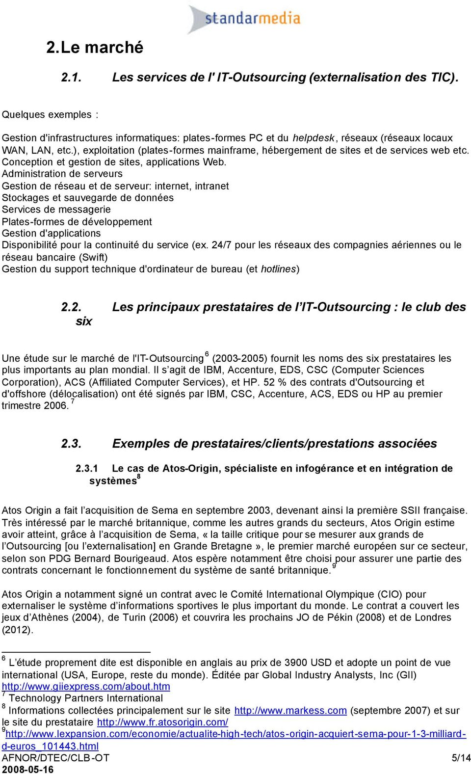 ), exploitation (plates-formes mainframe, hébergement de sites et de services web etc. Conception et gestion de sites, applications Web.