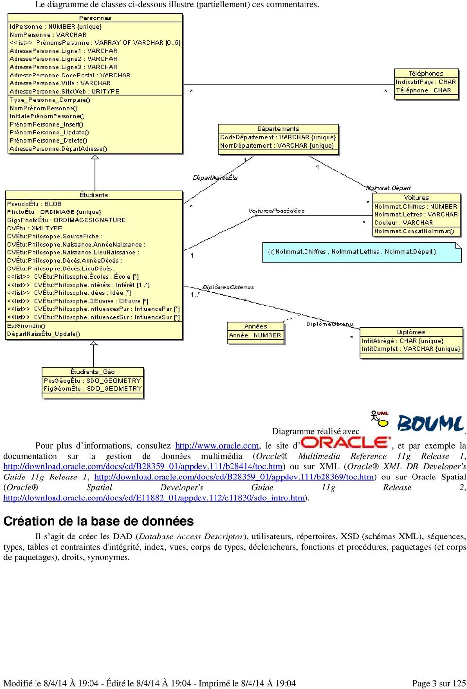 htm) ou sur XML (Oracle XML DB Developer's Guide 11g Release 1, http://download.oracle.com/docs/cd/b28359_01/appdev.111/b28369/toc.