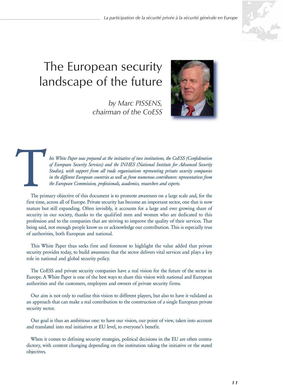 representing private security companies in the different European countries as well as from numerous contributors: representatives from the European Commission, professionals, academics, researchers