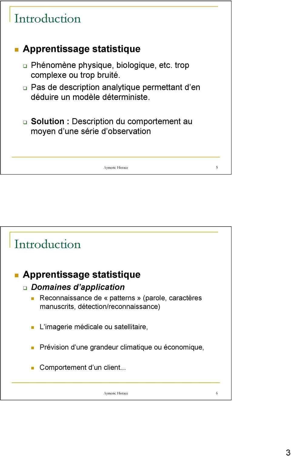 q Solution : Description du comportement au moyen d une série d observation 5 Introduction Apprentissage statistique q Domaines d