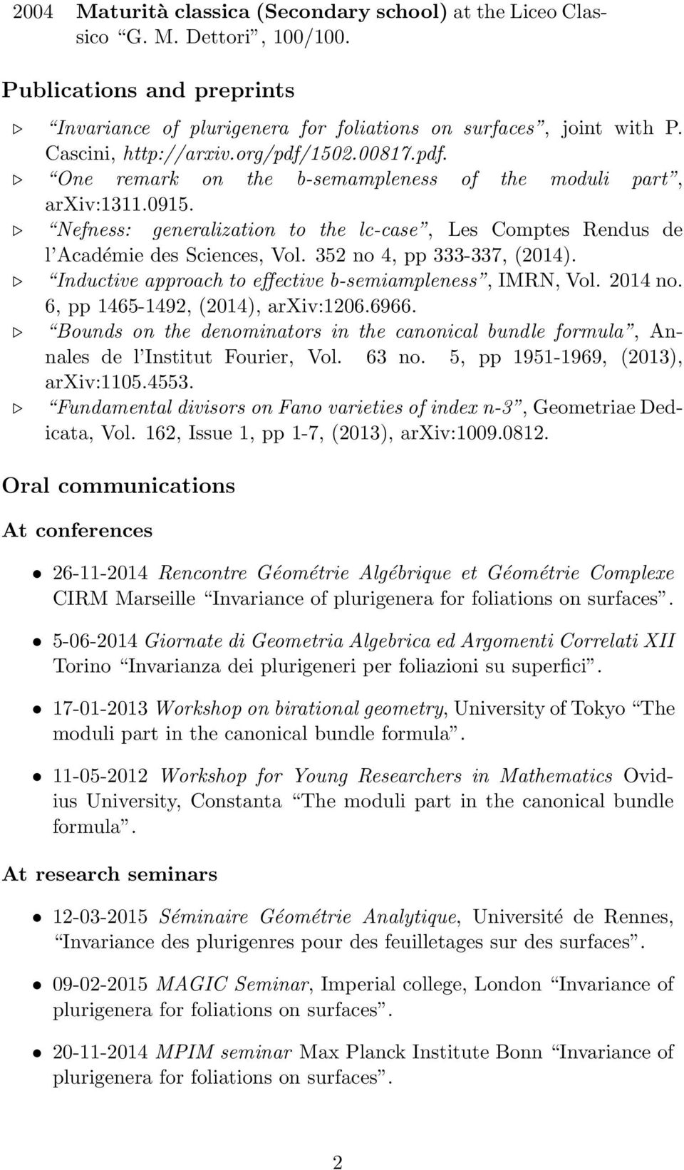 Nefness: generalization to the lc-case, Les Comptes Rendus de l Académie des Sciences, Vol. 352 no 4, pp 333-337, (2014). Inductive approach to effective b-semiampleness, IMRN, Vol. 2014 no.