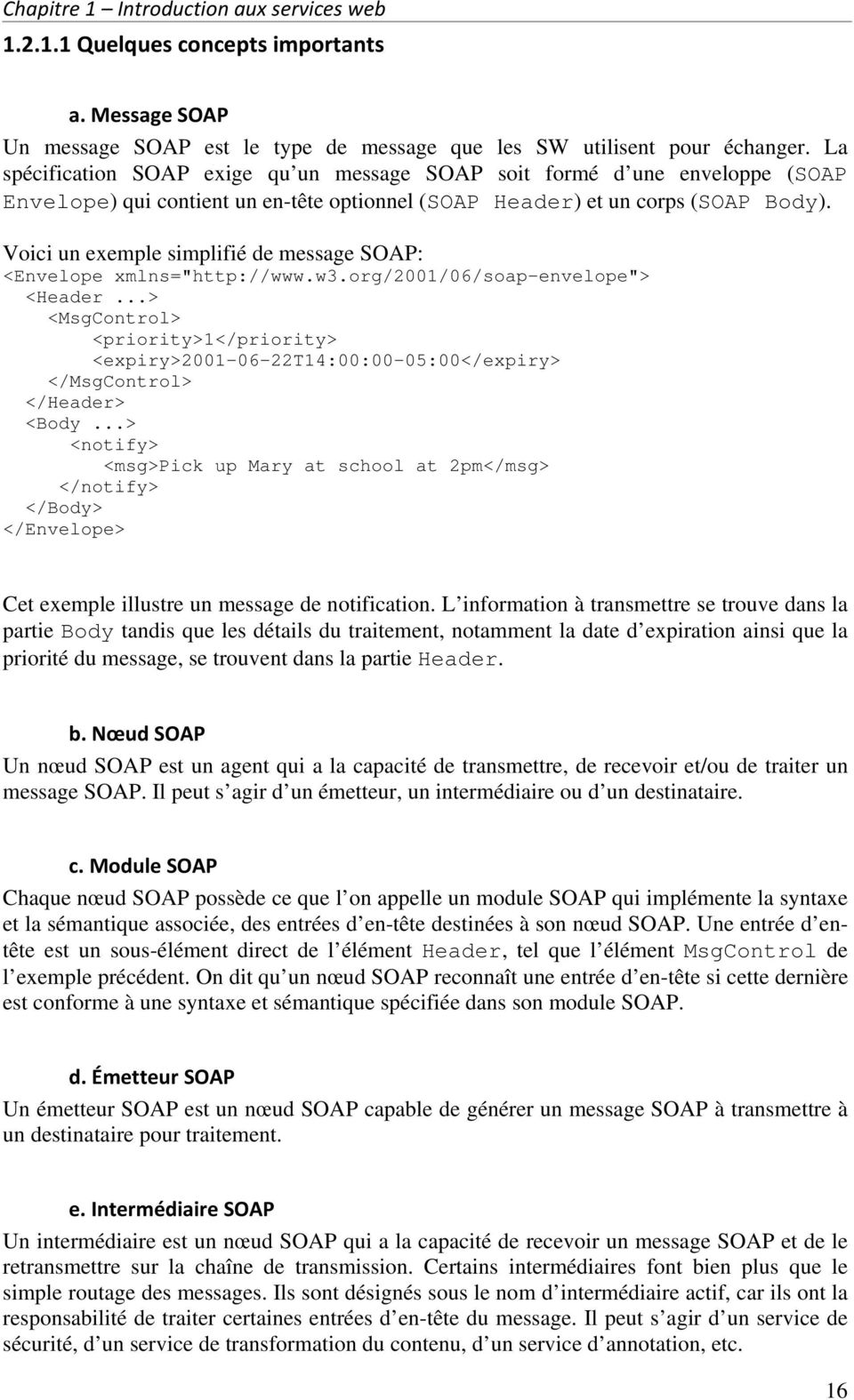 "Voici un exemple simplifié de message SOAP: <Envelope xmlns=""http://www.w3."