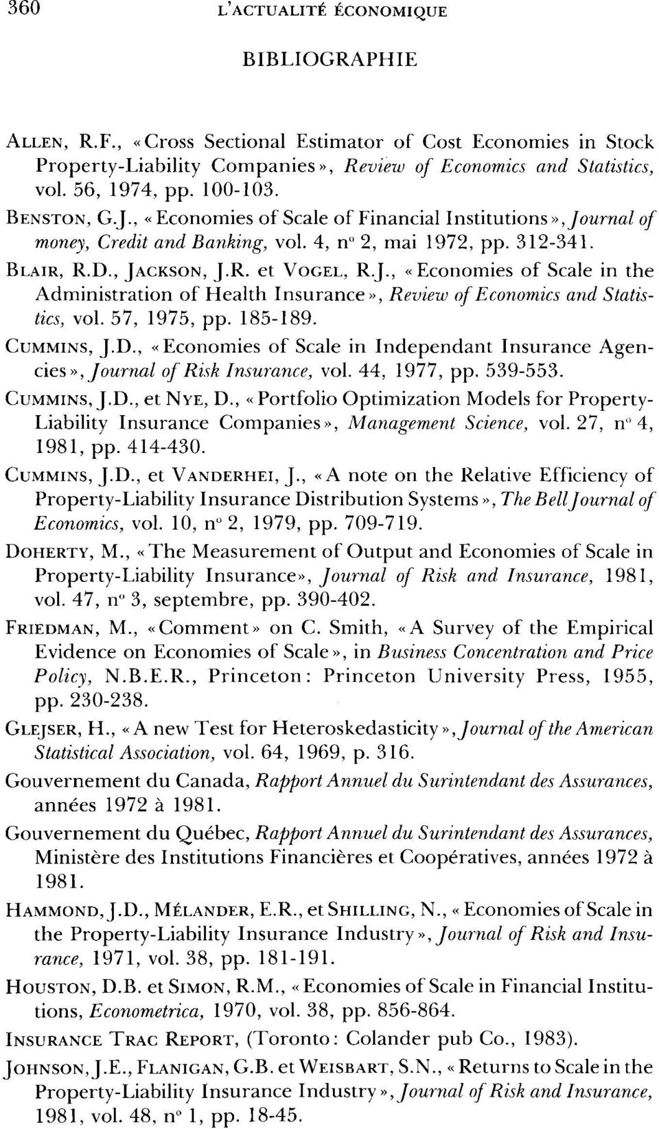 57, 1975, pp. 185-189. CUMMINS, J.D., «Economies of Scale in Indépendant Insurance Agencies», Journal of Risk Insurance, vol. 44, 1977, pp. 539-553. CUMMINS, J.D., et NYE, D.