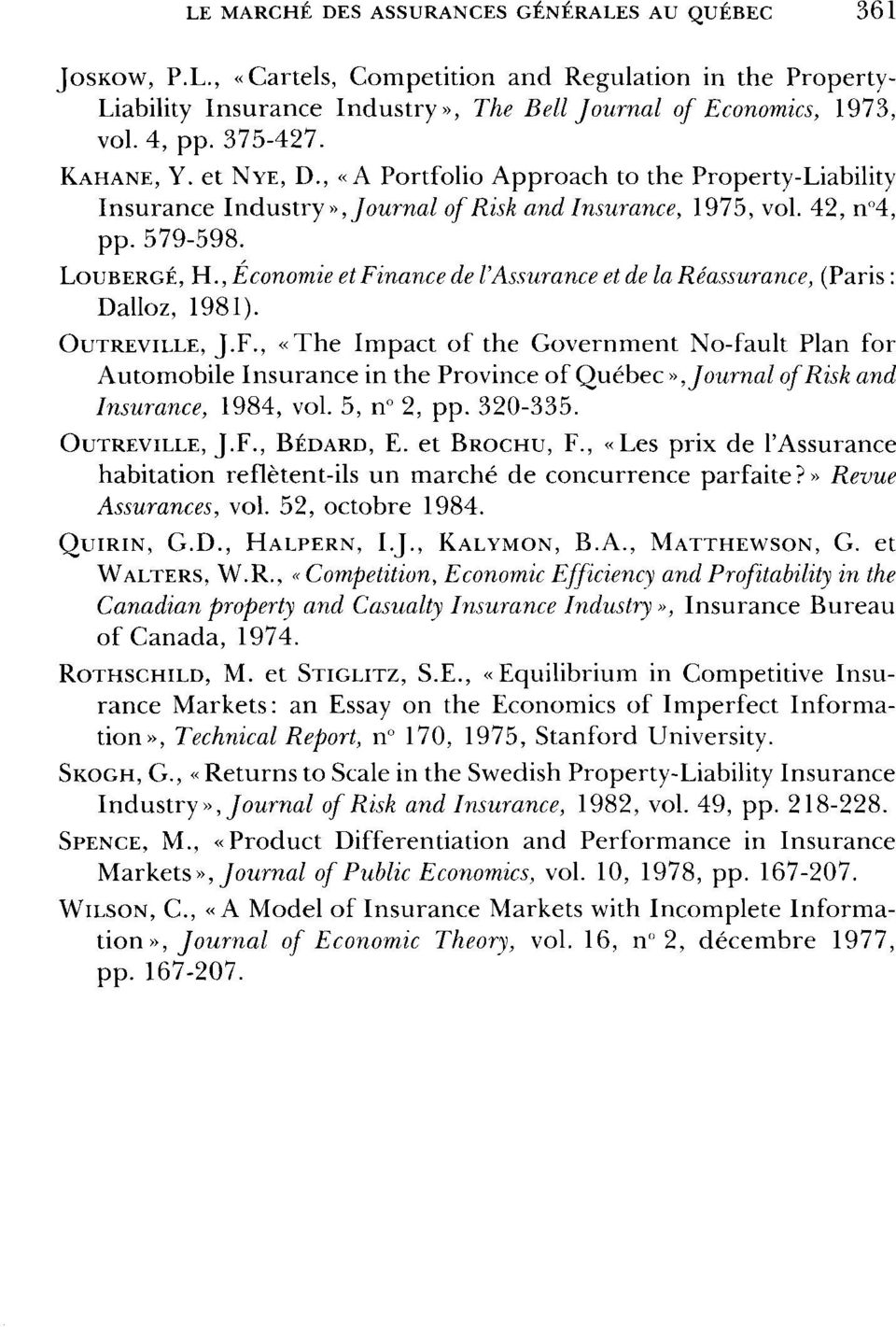 , Économie et Finance de VAssurance et de la Réassurance, (Paris : Dalloz, 1981). OUTREVILLE, J.F., «The Impact of the Government No-fault Plan for Automobile Insurance in the Province of Québec», Journal ofrisk and Insurance, 1984, vol.