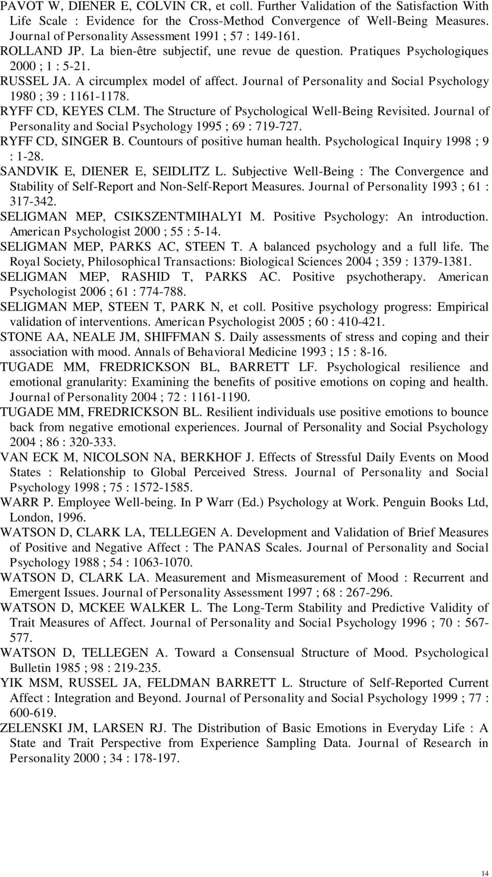 Journal of Personality and Social Psychology 1980 ; 39 : 1161-1178. RYFF CD, KEYES CLM. The Structure of Psychological Well-Being Revisited.
