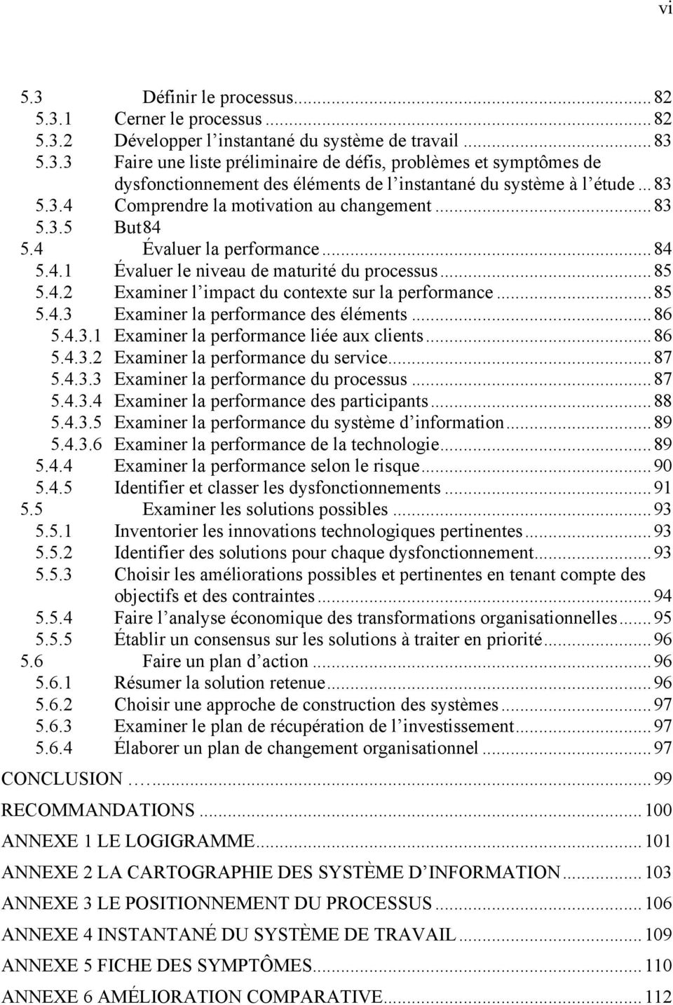 ..85 5.4.3 Examiner la performance des éléments...86 5.4.3.1 Examiner la performance liée aux clients...86 5.4.3.2 Examiner la performance du service...87 5.4.3.3 Examiner la performance du processus.