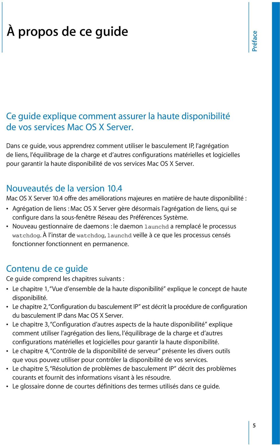 disponibilité de vos services Mac OS X Server. Nouveautés de la version 10.4 Mac OS X Server 10.
