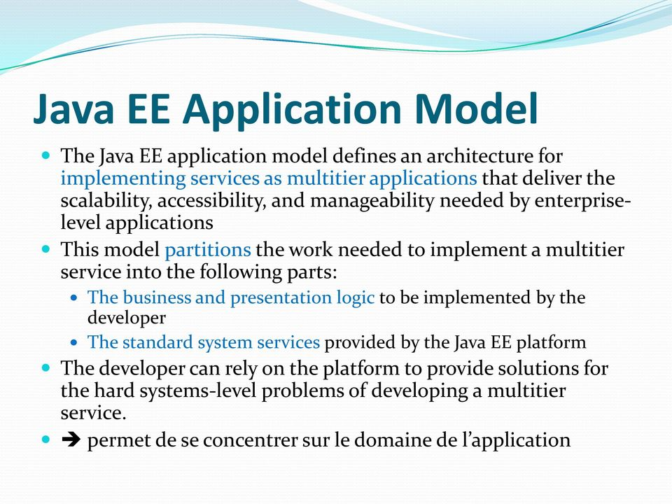parts: The business and presentation logic to be implemented by the developer The standard system services provided by the Java EE platform The developer can rely
