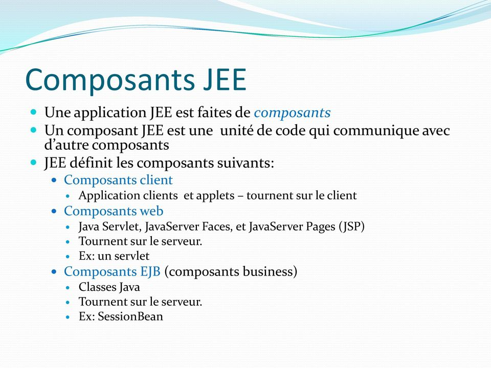 applets tournent sur le client Composants web Java Servlet, JavaServer Faces, et JavaServer Pages (JSP) Tournent