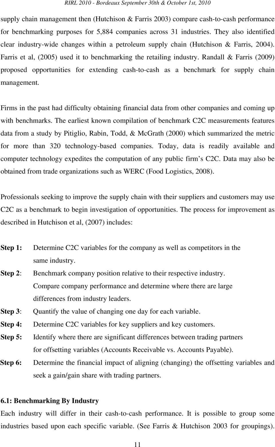 Randall & Farris (2009) proposed opportunities for extending cash-to-cash as a benchmark for supply chain management.