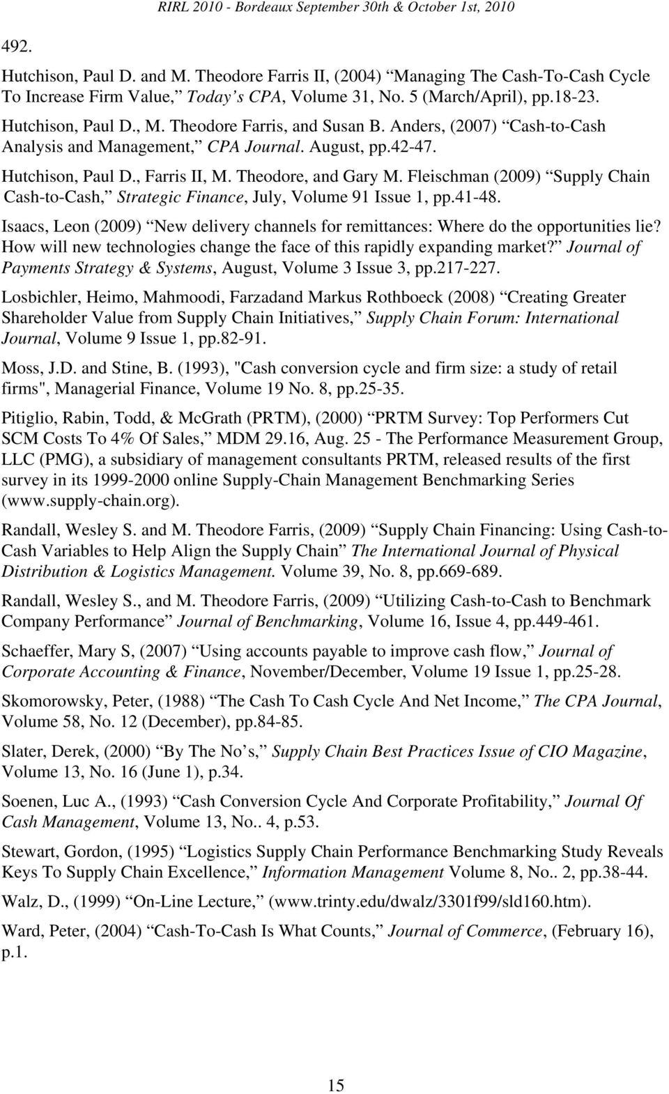 Theodore, and Gary M. Fleischman (2009) Supply Chain Cash-to-Cash, Strategic Finance, July, Volume 91 Issue 1, pp.41-48.