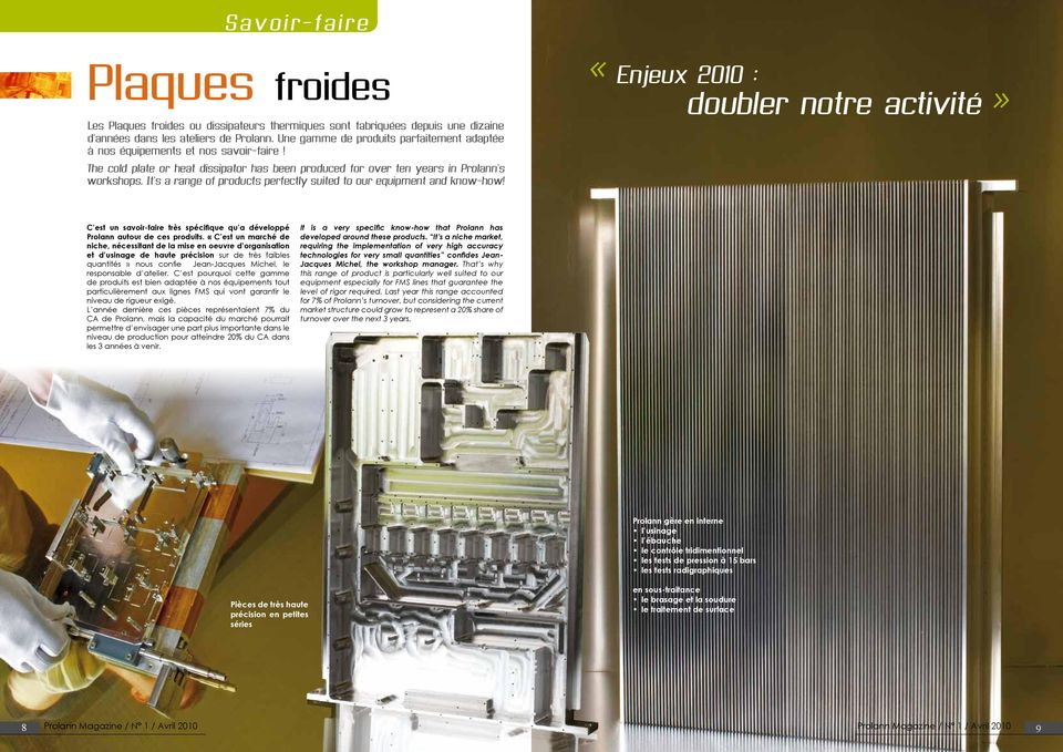 «Enjeux 2010 : doubler notre activité» The cold plate or heat dissipator has been produced for over ten years in Prolann s workshops.