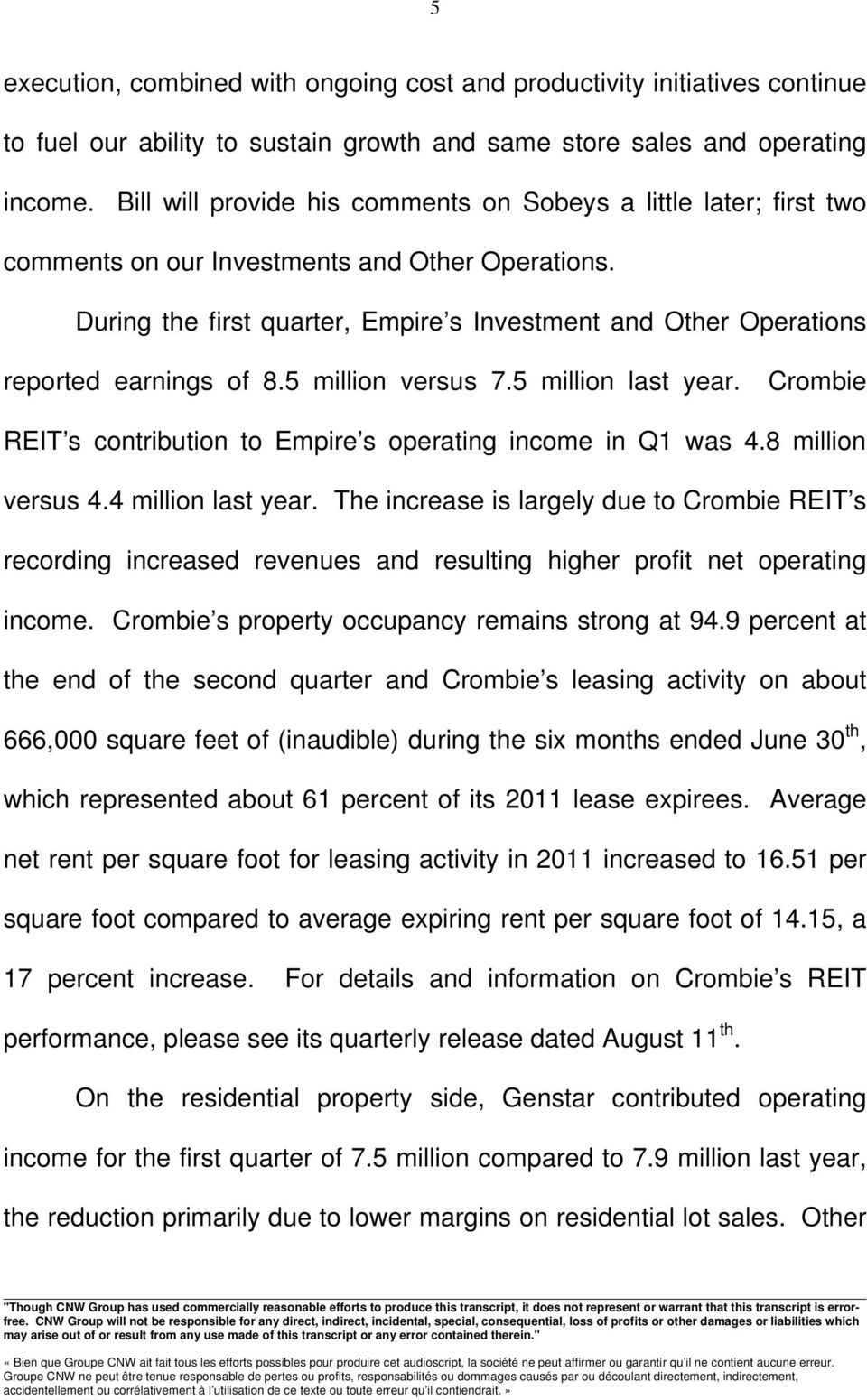 During the first quarter, Empire s Investment and Other Operations reported earnings of 8.5 million versus 7.5 million last year. Crombie REIT s contribution to Empire s operating income in Q1 was 4.