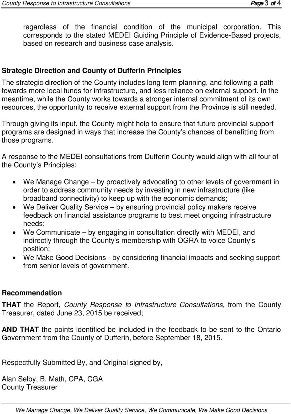 Strategic Direction and County of Dufferin Principles The strategic direction of the County includes long term planning, and following a path towards more local funds for infrastructure, and less
