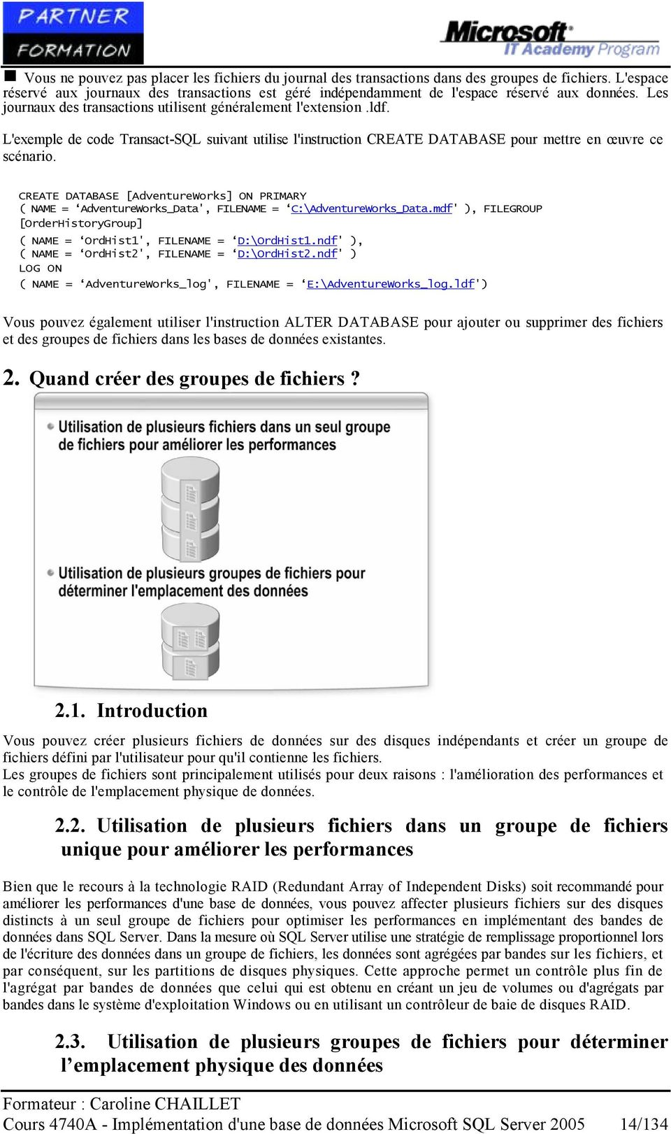 CREATE DATABASE [AdventureWorks] ON PRIMARY ( NAME = AdventureWorks_Data', FILENAME = C:\AdventureWorks_Data.mdf' ), FILEGROUP [OrderHistoryGroup] ( NAME = OrdHist1', FILENAME = D:\OrdHist1.