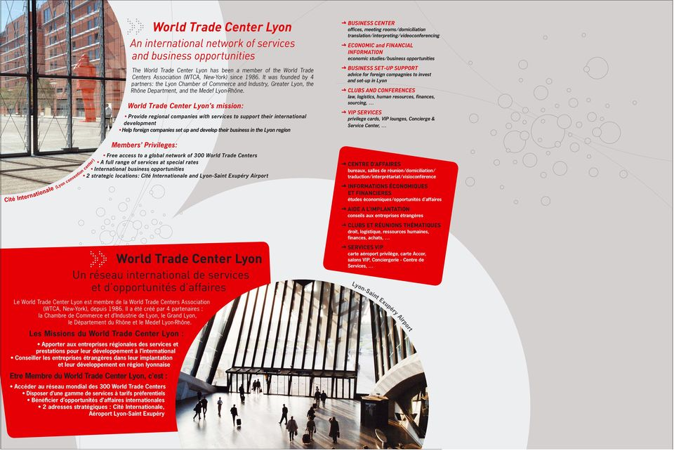 World Trade Center Lyon s mission: Provide regional companies with services to support their international development Help foreign companies set up and develop their business in the Lyon region