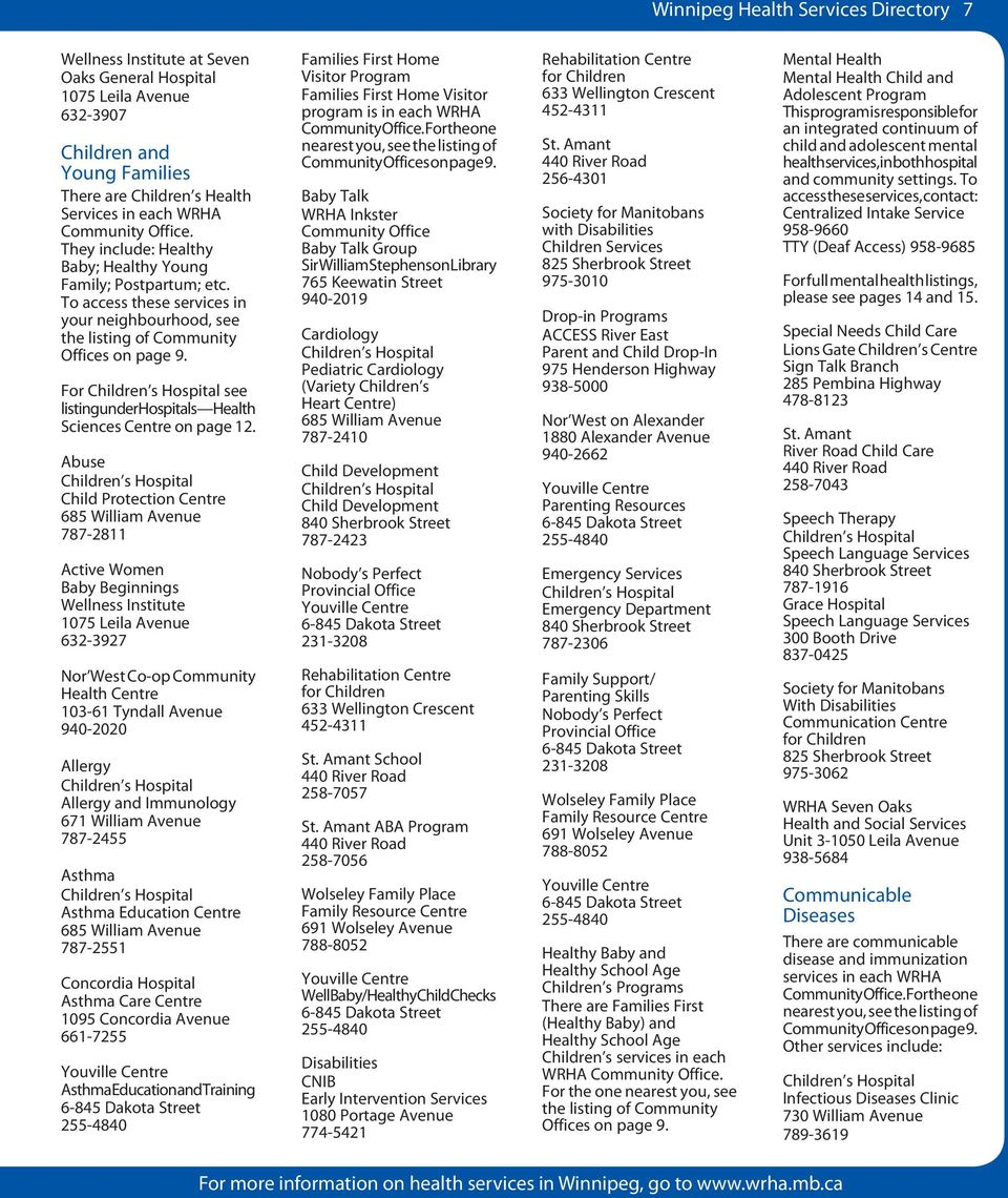 For Children s Hospital see listing under Hospitals Health Sciences Centre on page 12.