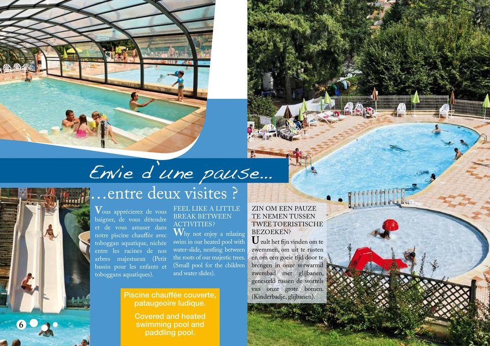 enfants et toboggans aquatiques). Feel like a little break between activities? Why not enjoy a relaxing swim in our heated pool with water-slide, nestling between the roots of our majestic trees.