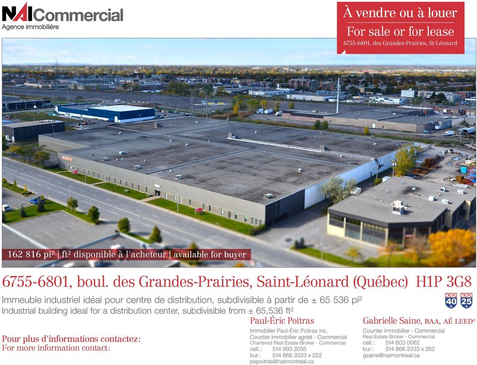 distribution center, subdivisible from ± 65,536 ft² Paul-Éric Poitras Gabrielle Saine, baa, aé leed Pour plus d'informations contactez : For more information contact : Immobilier