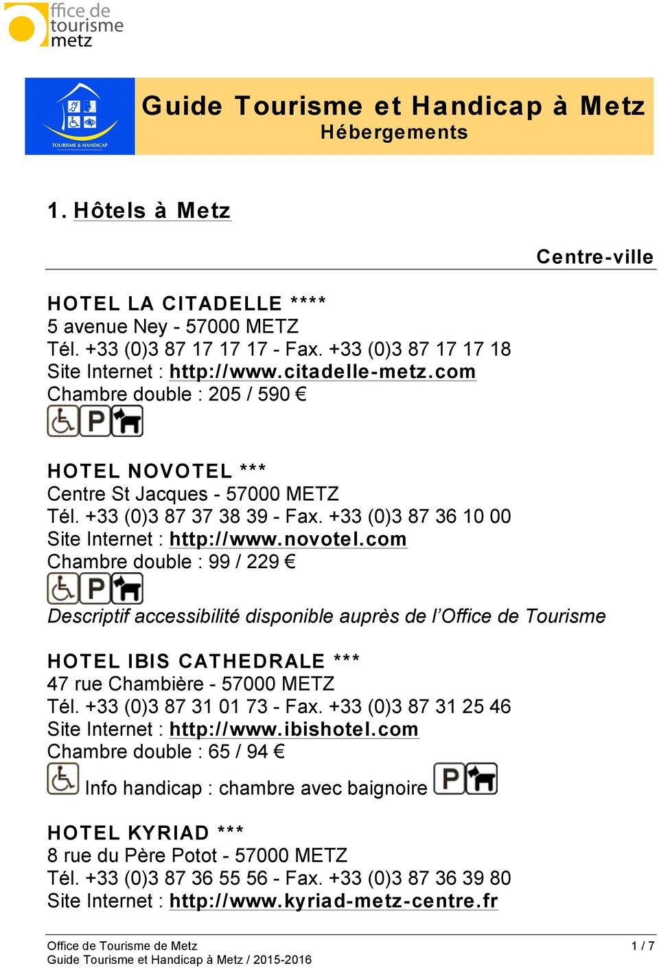 com Chambre double : 99 / 229 HOTEL IBIS CATHEDRALE *** 47 rue Chambière - 57000 METZ Tél. +33 (0)3 87 31 01 73 - Fax. +33 (0)3 87 31 25 46 Site Internet : http://www.ibishotel.