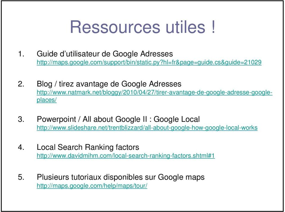 Powerpoint / All about Google II : Google Local http://www.slideshare.net/trentblizzard/all-about-google-how-google-local-works 4.