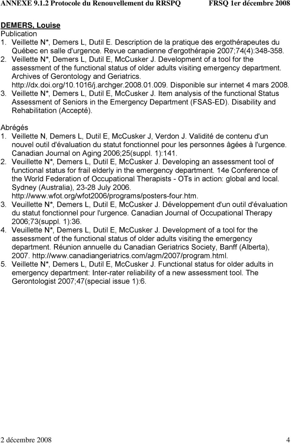 Archives of Gerontology and Geriatrics. http://dx.doi.org/10.1016/j.archger.2008.01.009. Disponible sur internet 4 mars 2008. 3. Veillette N*, Demers L, Dutil E, McCusker J.