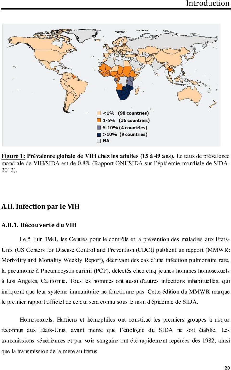 Découverte du VIH Le 5 Juin 1981, les Centres pour le contrôle et la prévention des maladies aux Etats- Unis (US Centers for Disease Control and Prevention (CDC)) publient un rapport (MMWR: Morbidity