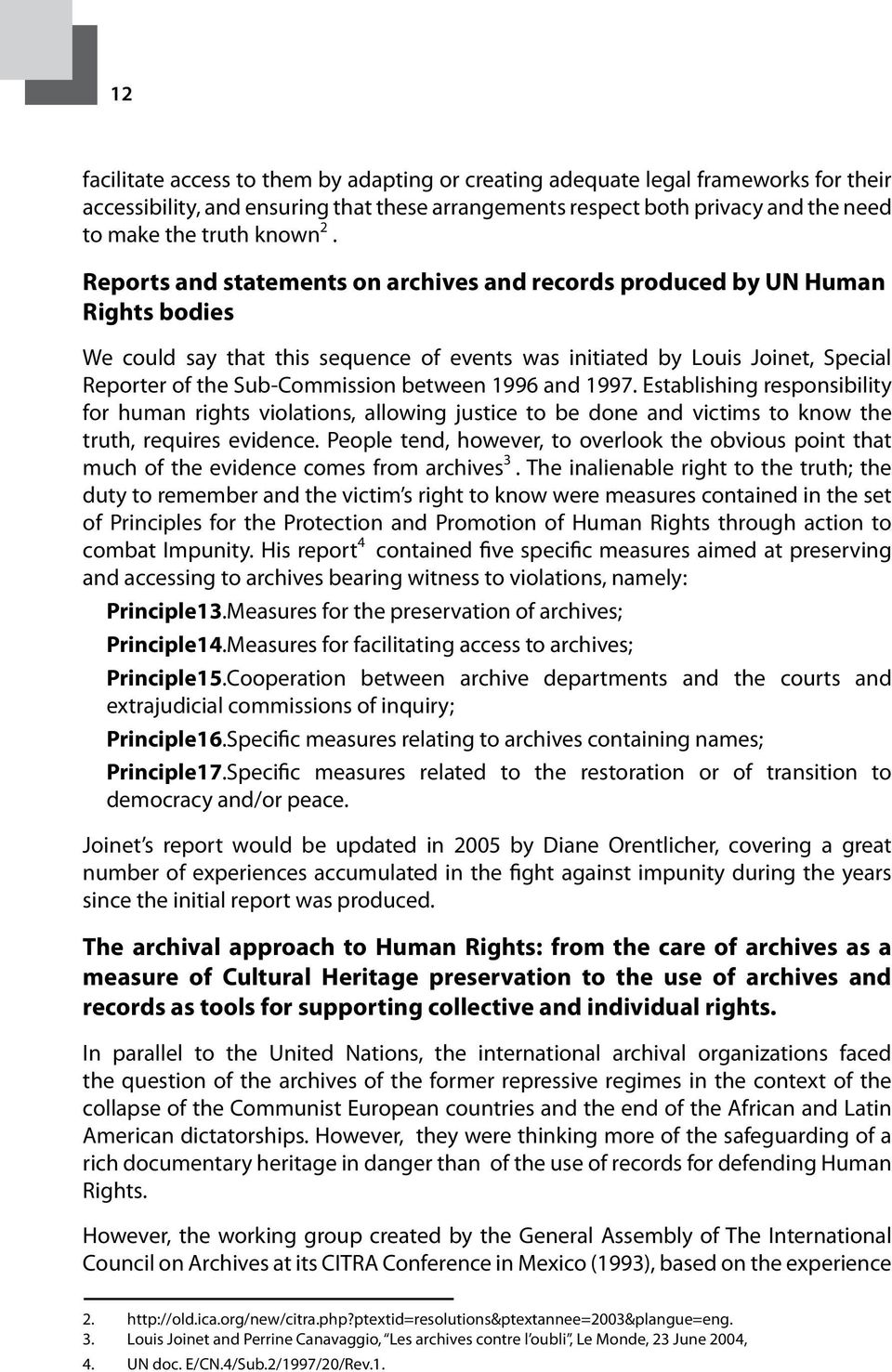 between 1996 and 1997. Establishing responsibility for human rights violations, allowing justice to be done and victims to know the truth, requires evidence.