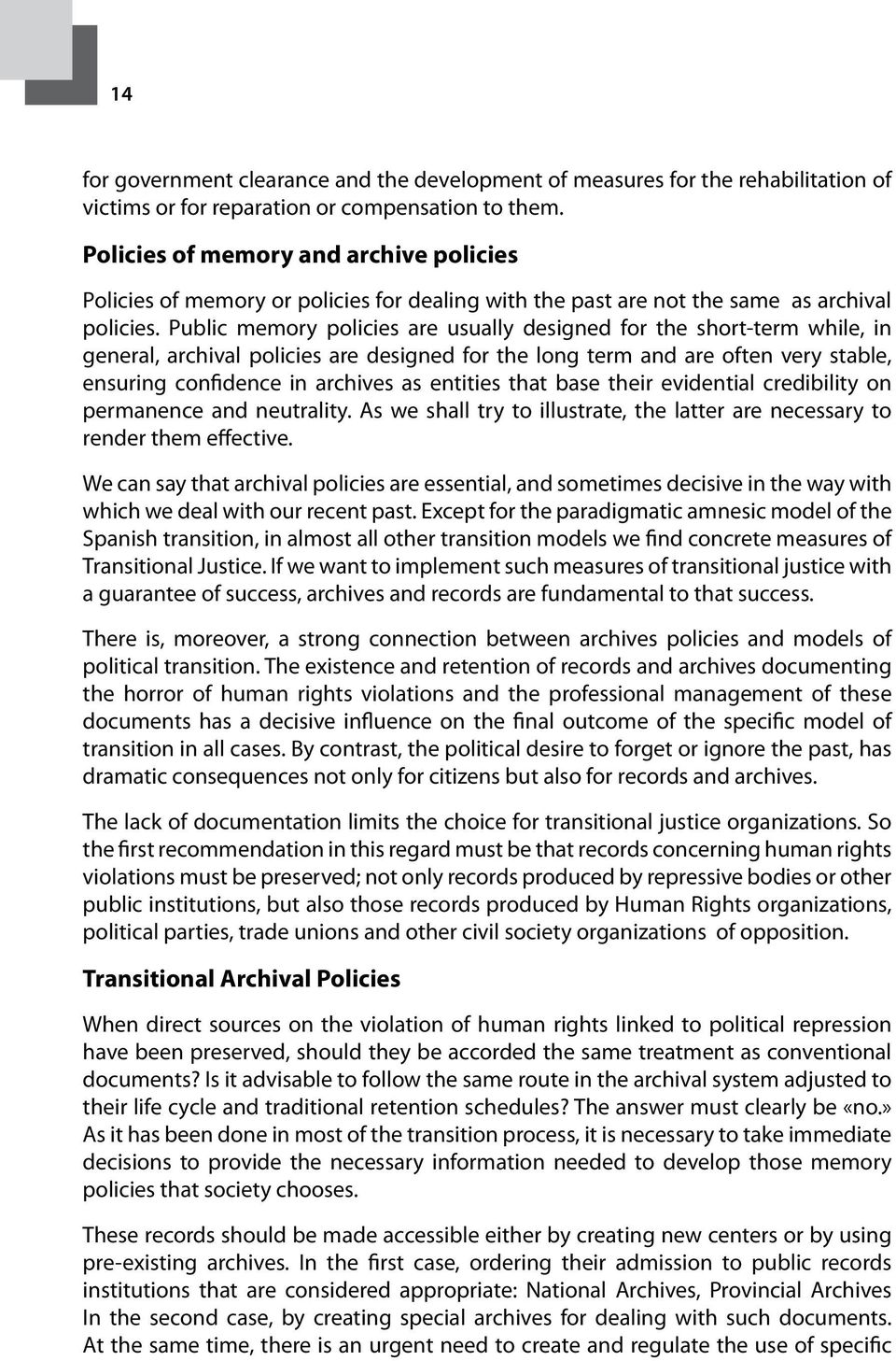 Public memory policies are usually designed for the short-term while, in general, archival policies are designed for the long term and are often very stable, ensuring confidence in archives as