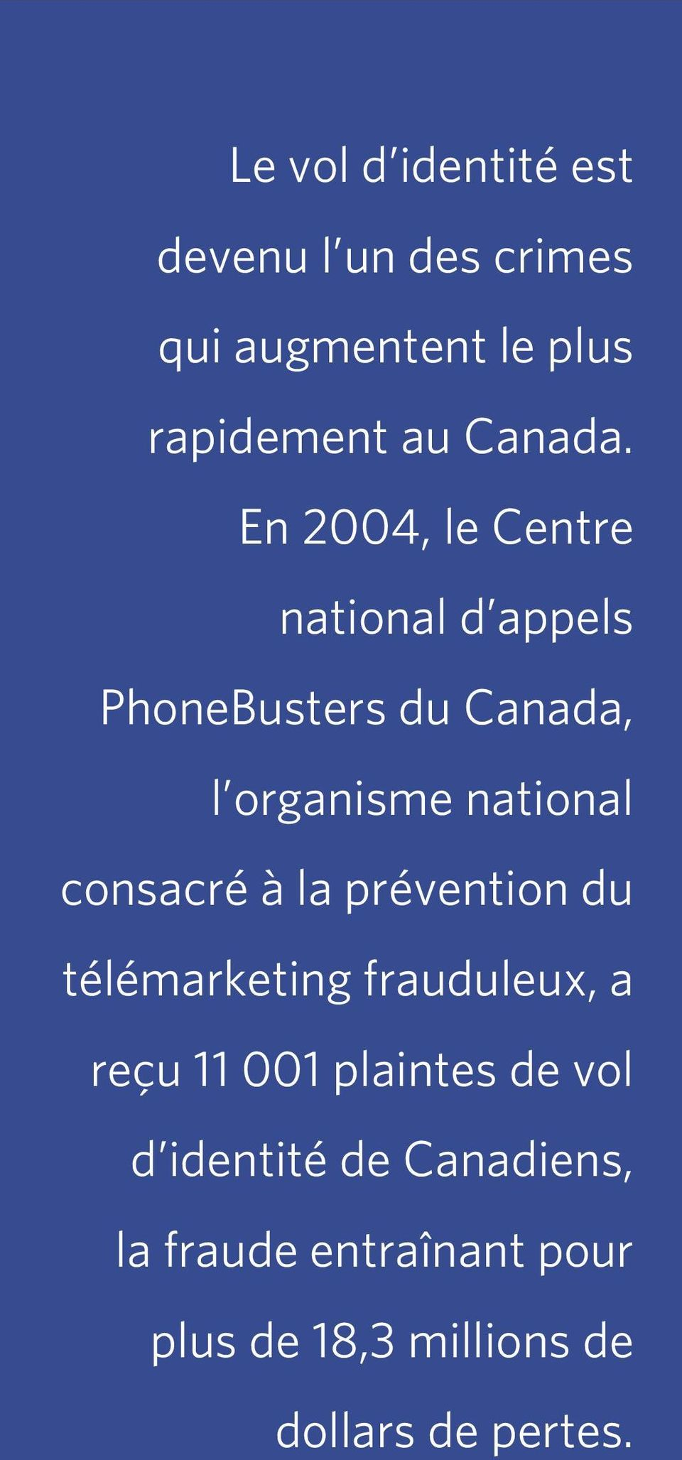 En 2004, le Centre national d appels PhoneBusters du Canada, l organisme national