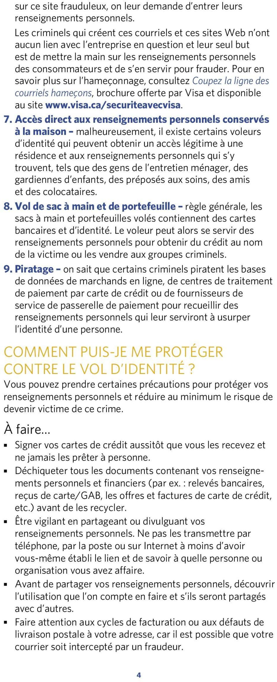 s en servir pour frauder. Pour en savoir plus sur l hameçonnage, consultez Coupez la ligne des courriels hameçons, brochure offerte par Visa et disponible au site www.visa.ca/securiteavecvisa. 7.