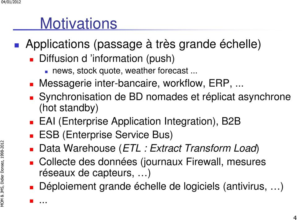 .. Synchronisation de BD nomades et réplicat asynchrone (hot standby) EAI (Enterprise Application Integration), B2B ESB