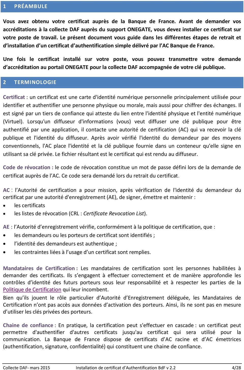 Le présent document vous guide dans les différentes étapes de retrait et d installation d un certificat d authentification simple délivré par l AC Banque de France.