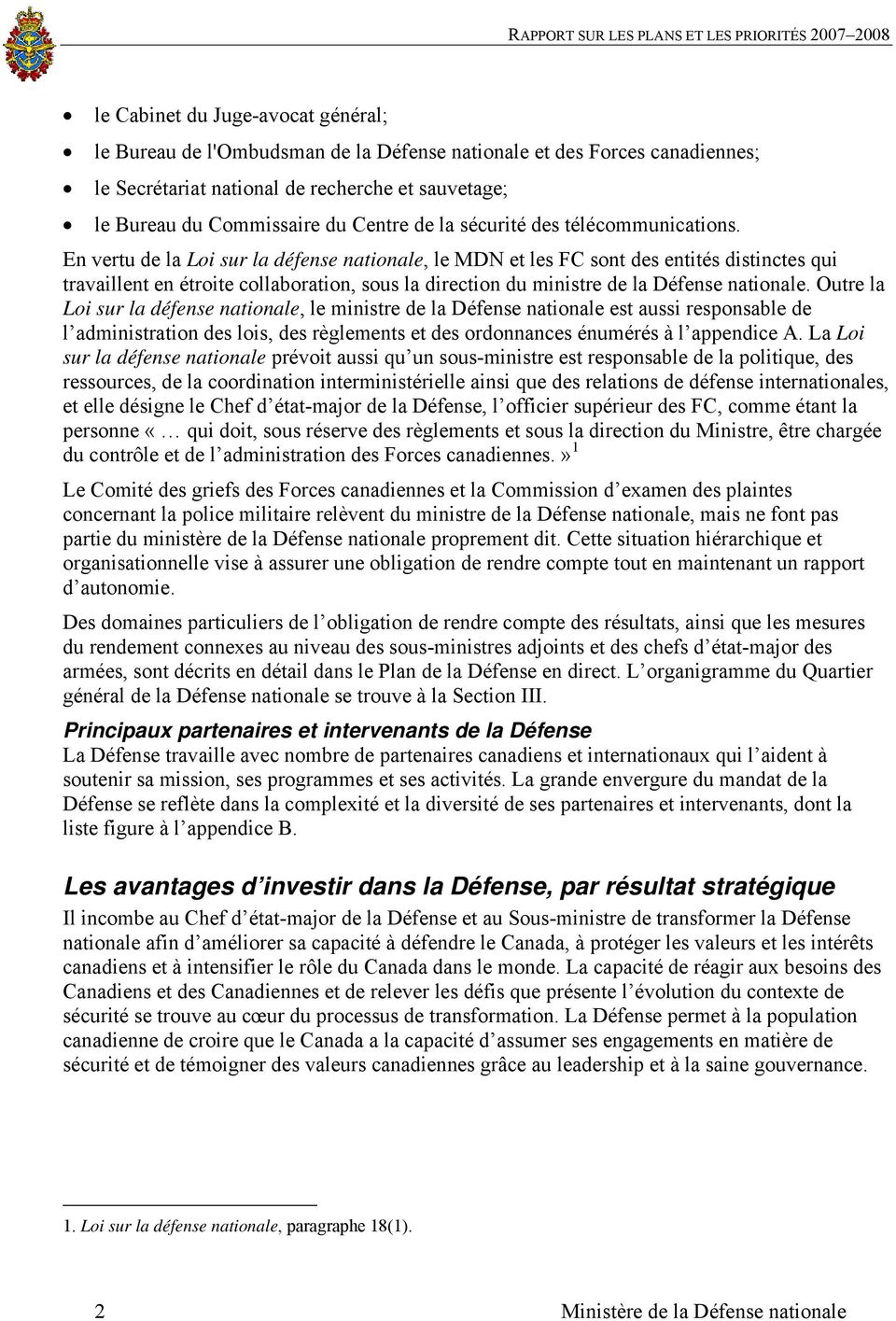 En vertu de la Loi sur la défense nationale, le MDN et les FC sont des entités distinctes qui travaillent en étroite collaboration, sous la direction du ministre de la Défense nationale.