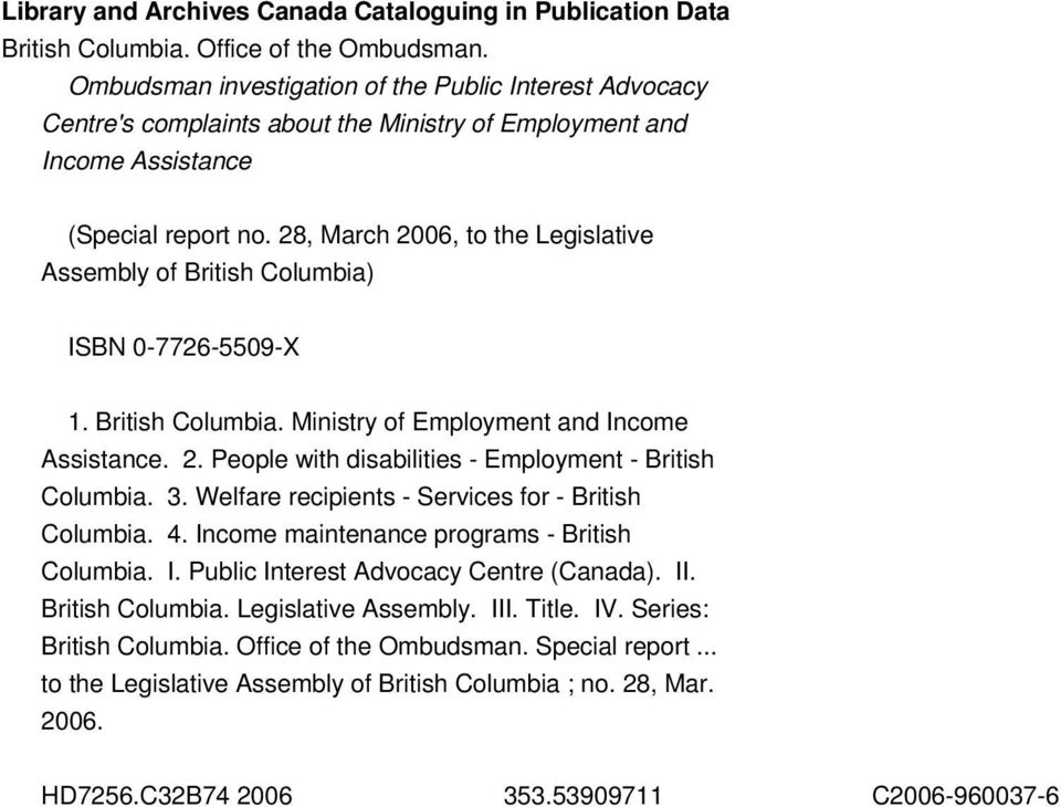 28, March 2006, to the Legislative Assembly of British Columbia) ISBN 0-7726-5509-X 1. British Columbia. Ministry of Employment and Income Assistance. 2. People with disabilities - Employment - British Columbia.