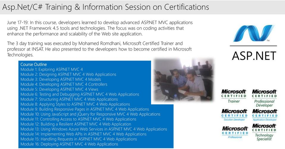 The 3 day training was executed by Mohamed Romdhani, Microsoft Certified Trainer and professor at INSAT. He also presented to the developers how to become certified in Microsoft Technologies.