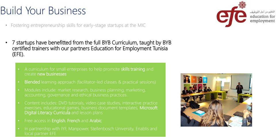 A curriculum for small enterprises to help promote skills training and create new businesses Blended learning approach (facilitator-led classes & practical sessions) Modules include: market research,