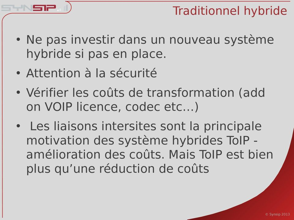 Attention à la sécurité Vérifier les coûts de transformation (add on VOIP licence,