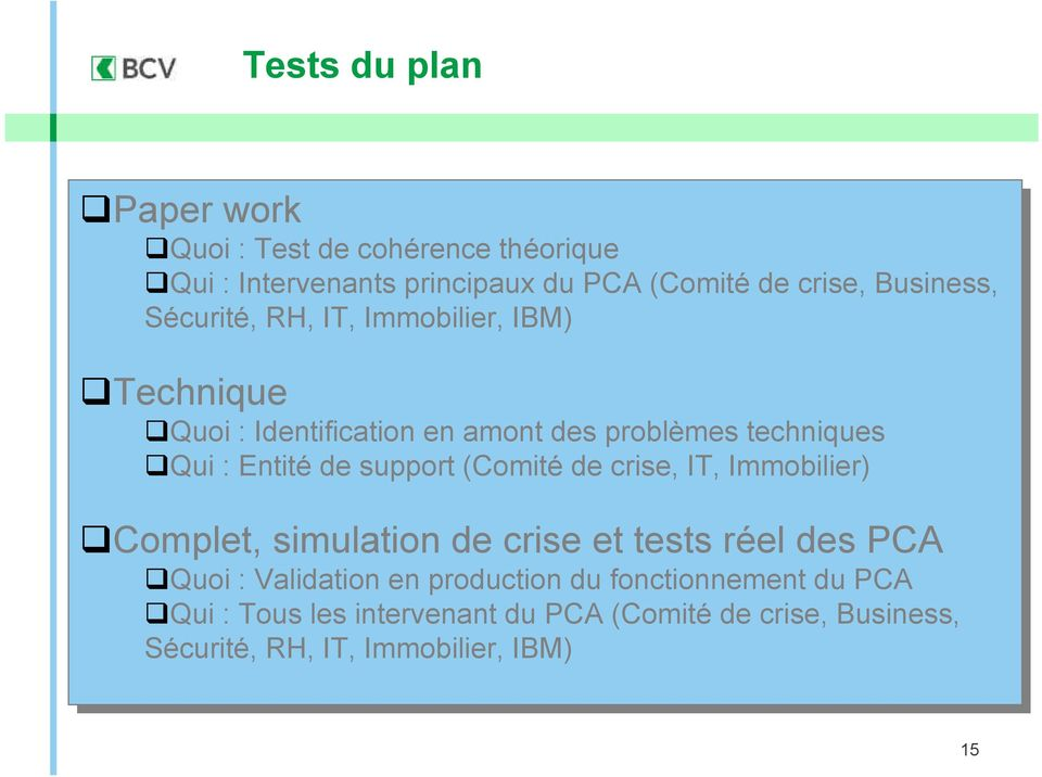 (Comité de de crise, IT, IT, Immobilier) Complet, simulation de crise et et tests réel des PCA Quoi :: Validation en en production du du