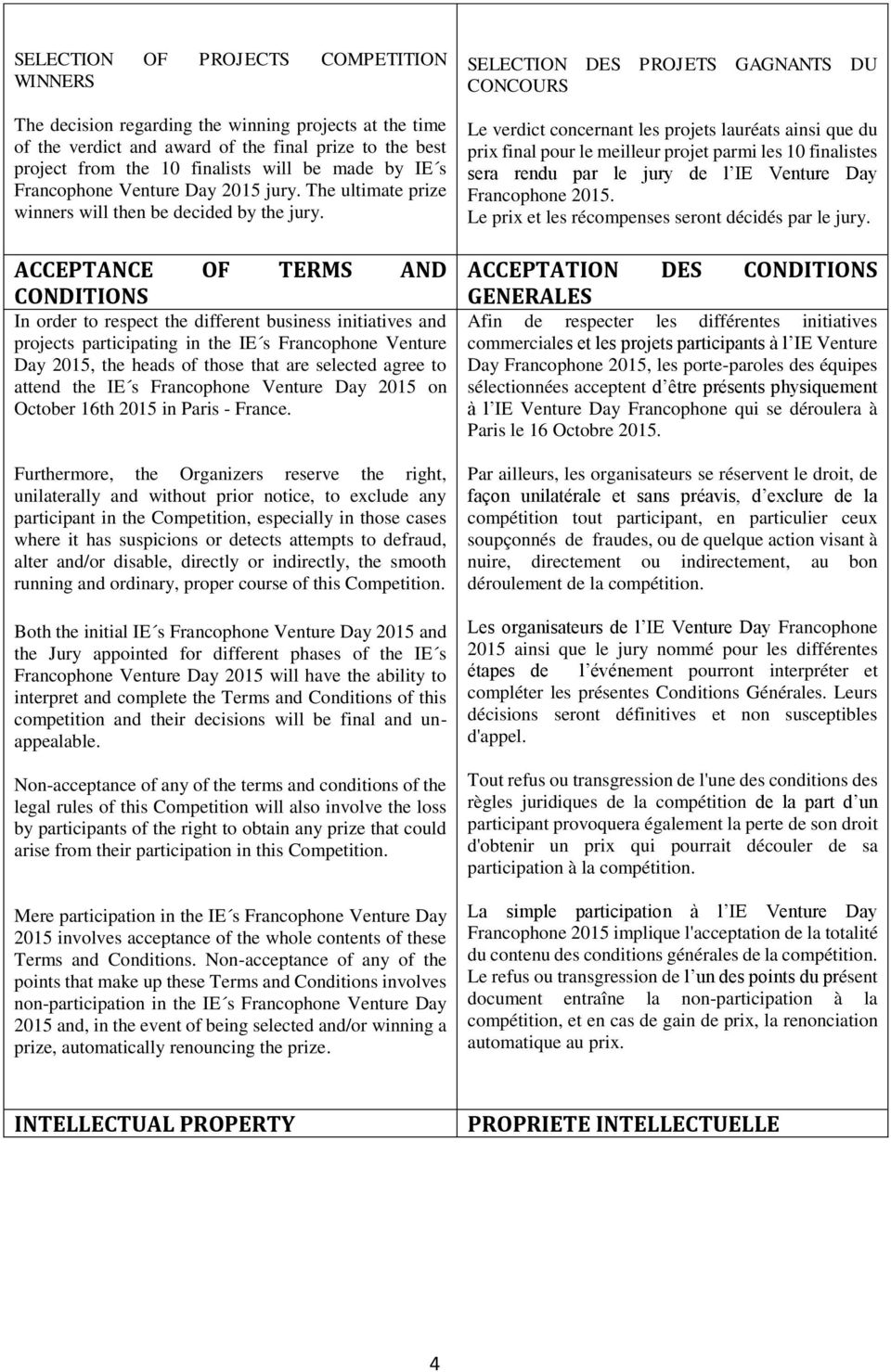 ACCEPTANCE OF TERMS AND CONDITIONS In order to respect the different business initiatives and projects participating in the IE s Francophone Venture Day 2015, the heads of those that are selected