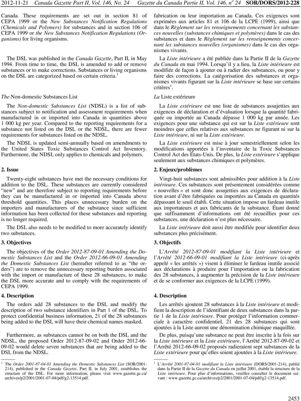 Notification Regulations (Organisms) for living organisms. The DSL was published in the Canada Gazette, Part II, in May 1994.