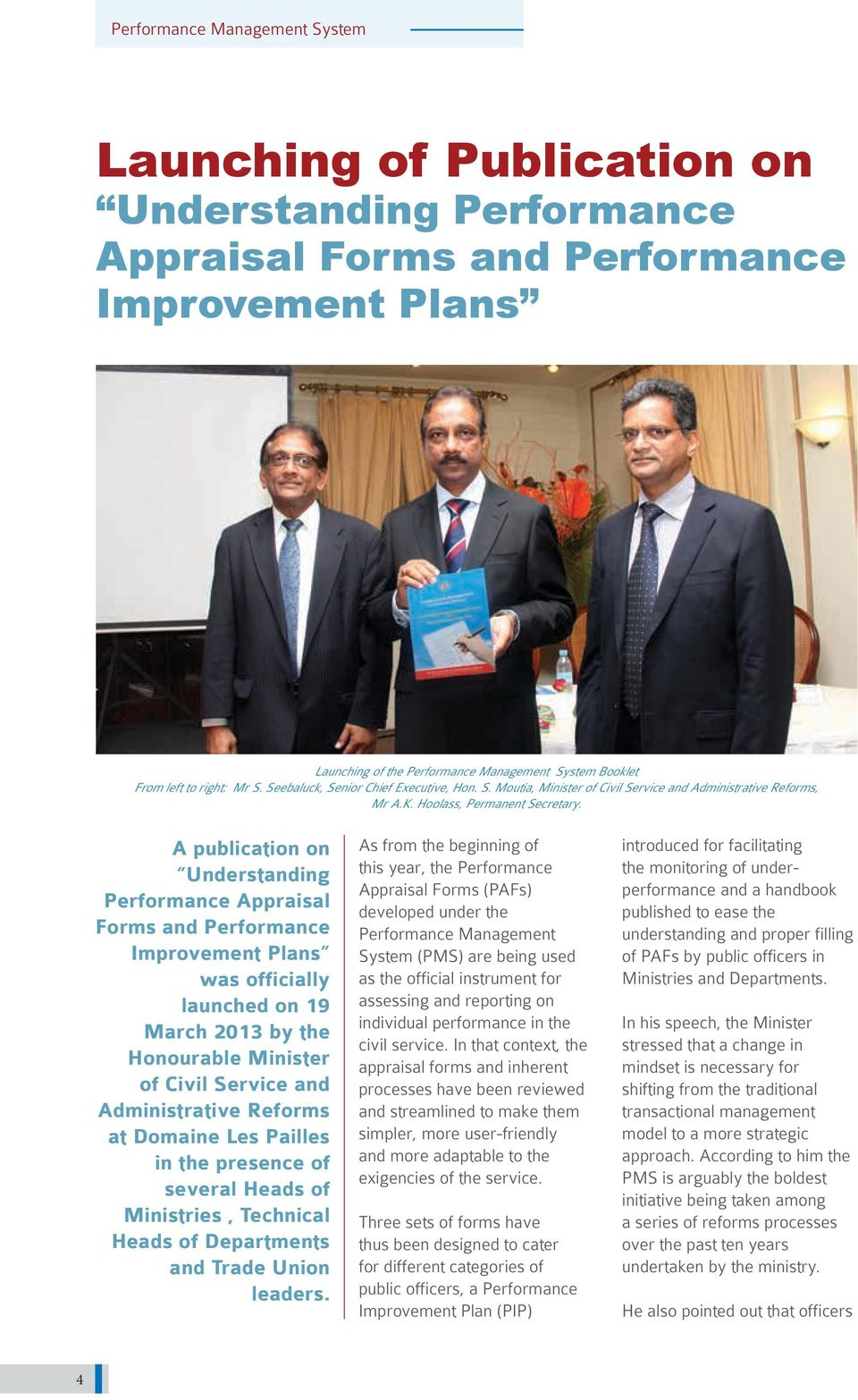 A publication on Understanding Performance Appraisal Forms and Performance Improvement Plans was officially launched on 19 March 2013 by the Honourable Minister of Civil Service and Administrative