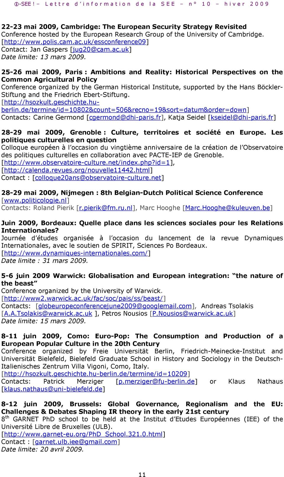 25-26 mai 2009, Paris : Ambitions and Reality: Historical Perspectives on the Common Agricultural Policy Conference organized by the German Historical Institute, supported by the Hans Böckler-