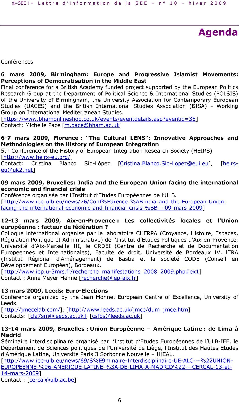 European Studies (UACES) and the British International Studies Association (BISA) - Working Group on International Mediterranean Studies. [https://www.bhamonlineshop.co.uk/events/eventdetails.asp?