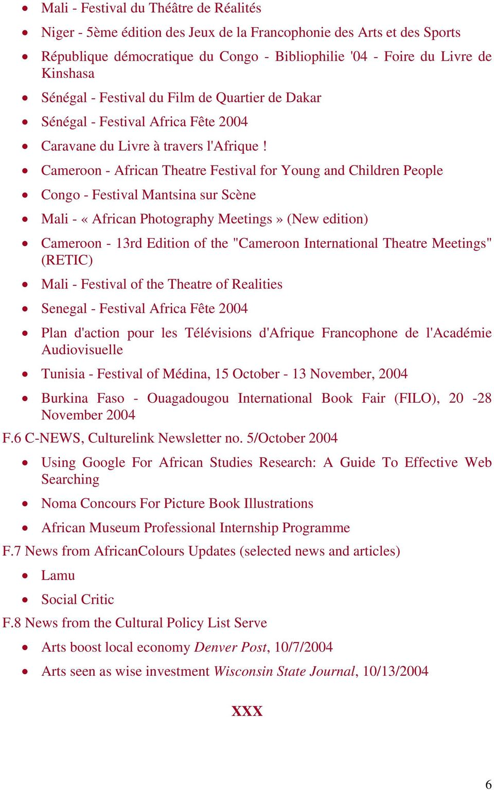 "Cameroon - African Theatre Festival for Young and Children People Congo - Festival Mantsina sur Scène Mali - «African Photography Meetings» (New edition) Cameroon - 13rd Edition of the ""Cameroon"