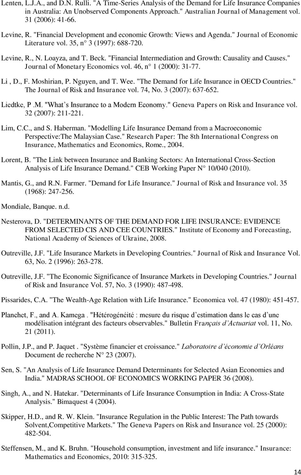 """Financial Intermediation and Growth: Causality and Causes."" Journal of Monetary Economics vol. 46, n 1 (2000): 31-77. Li, D., F. Moshirian, P. Nguyen, and T. Wee."