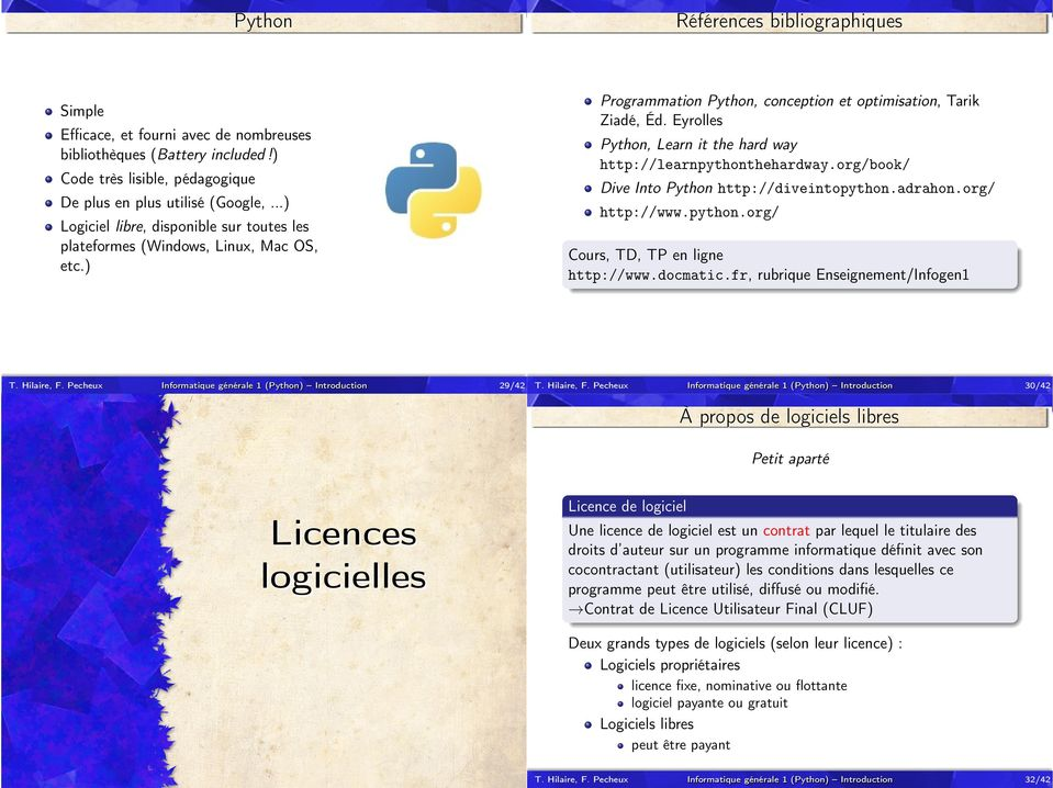 ) Programmation Python, conception et optimisation, Tarik Ziadé, Éd. Eyrolles Python, Learn it the hard way http://learnpythonthehardway.org/book/ Dive Into Python http://diveintopython.adrahon.