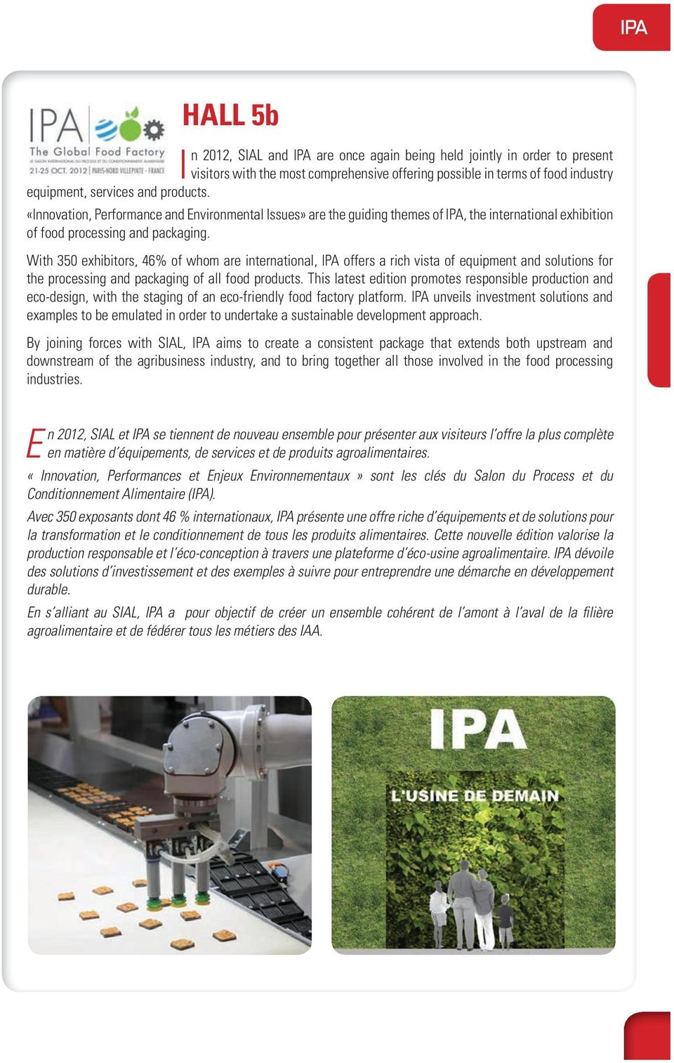 With 350 exhibitors, 46% of whom are international, IPA offers a rich vista of equipment and solutions for the processing and packaging of all food products.