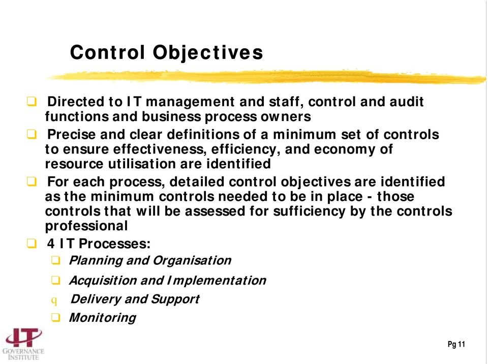 process, detailed control objectives are identified as the minimum controls needed to be in place - those controls that will be assessed for