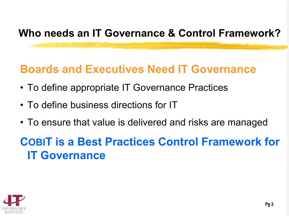 Governance Practices To define business directions for IT To ensure that